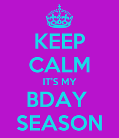 Poster: KEEP CALM IT'S MY BDAY  SEASON