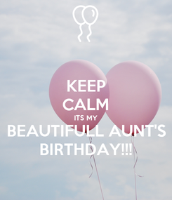 Poster: KEEP CALM ITS MY BEAUTIFULL AUNT'S BIRTHDAY!!!