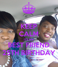 Poster: KEEP CALM ITS MY BEST FRIEND 25TH BIRTHDAY