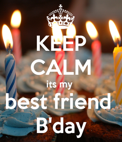 Poster: KEEP CALM its my  best friend  B'day