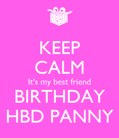 Poster: KEEP CALM It's my best friend BIRTHDAY HBD PANNY