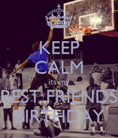 Poster: KEEP CALM its my BEST FRIENDS BIRTHDAY