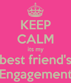 Poster: KEEP CALM its my best friend's Engagement
