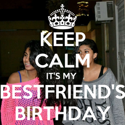 Poster: KEEP CALM IT'S MY  BESTFRIEND'S BIRTHDAY