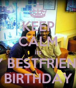 Poster: KEEP CALM its MY BESTFRIENDS BIRTHDAY