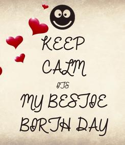Poster: KEEP CALM ITS MY BESTIE BIRTH DAY