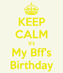 Poster: KEEP CALM It's My Bff's Birthday