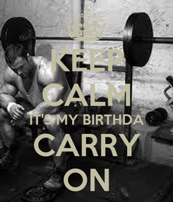 Poster: KEEP CALM IT'S MY BIRTHDA CARRY ON