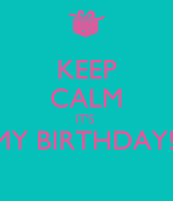 Poster: KEEP CALM IT'S  MY BIRTHDAY!!