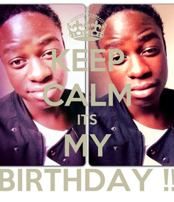 Poster: KEEP CALM ITS MY BIRTHDAY !!