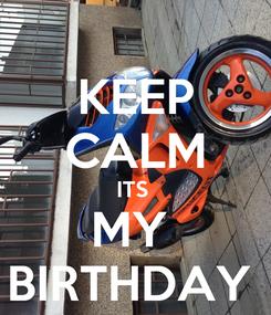 Poster: KEEP CALM ITS  MY  BIRTHDAY