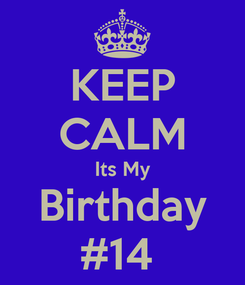 Poster: KEEP CALM Its My Birthday #14