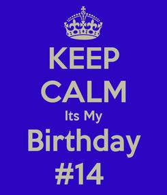 Poster: KEEP CALM Its My Birthday #14
