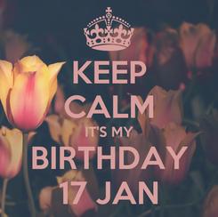 Poster: KEEP CALM IT'S MY BIRTHDAY 17 JAN