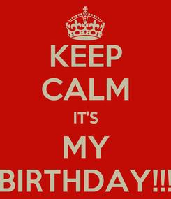 Poster: KEEP CALM IT'S MY BIRTHDAY!!!