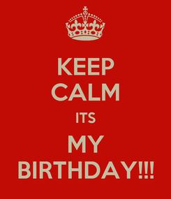 Poster: KEEP CALM ITS MY BIRTHDAY!!!