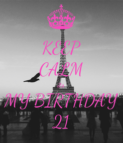 Poster: KEEP CALM its MY BIRTHDAY 21