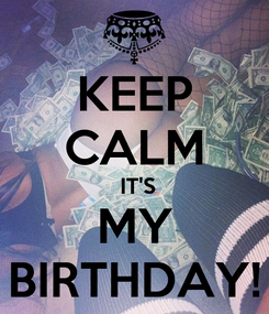 Poster: KEEP CALM  IT'S MY BIRTHDAY!