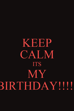 Poster: KEEP CALM ITS MY BIRTHDAY!!!!!