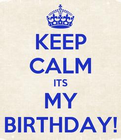 Poster: KEEP CALM ITS MY BIRTHDAY!