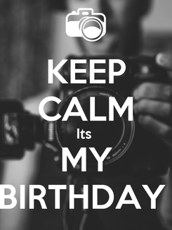 Poster: KEEP CALM Its  MY BIRTHDAY