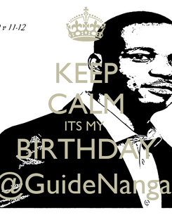 Poster: KEEP CALM ITS MY  BIRTHDAY @GuideNangai
