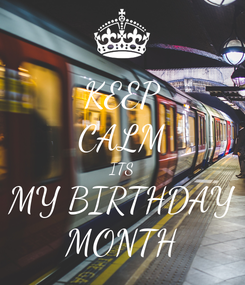Poster: KEEP CALM ITS MY BIRTHDAY MONTH
