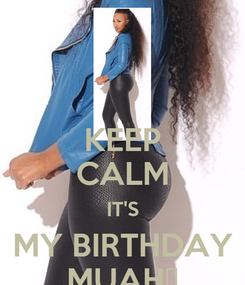 Poster: KEEP CALM IT'S MY BIRTHDAY MUAH💋