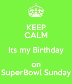 Poster: KEEP CALM Its my Birthday on SuperBowl Sunday