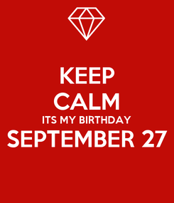 Poster: KEEP CALM ITS MY BIRTHDAY SEPTEMBER 27