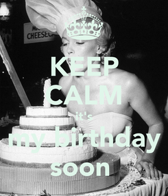 Poster: KEEP CALM it's my birthday soon