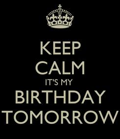 Poster: KEEP CALM IT'S MY  BIRTHDAY TOMORROW
