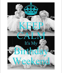Poster: KEEP CALM It's My Birthday Weekend