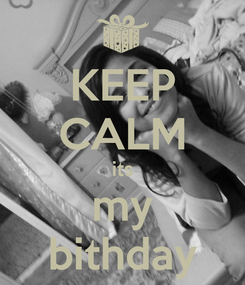 Poster: KEEP CALM its my bithday