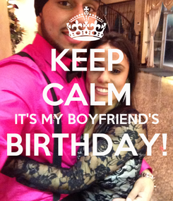 Poster: KEEP CALM IT'S MY BOYFRIEND'S BIRTHDAY!
