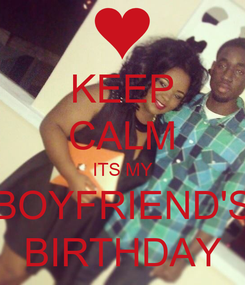 Poster: KEEP CALM ITS MY BOYFRIEND'S BIRTHDAY