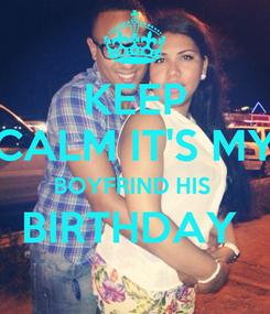 Poster: KEEP CALM IT'S MY BOYFRIND HIS  BIRTHDAY