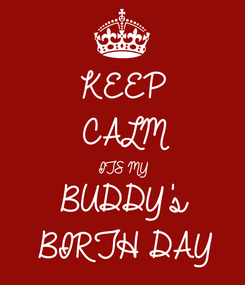 Poster: KEEP CALM ITS MY BUDDY's BIRTH DAY