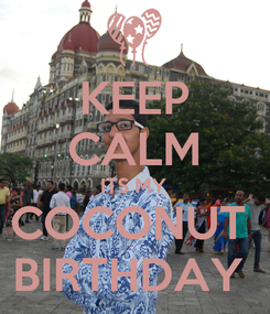 Poster: KEEP CALM ITS MY COCONUT  BIRTHDAY