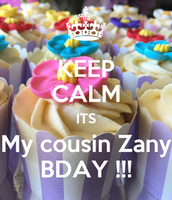 Poster: KEEP CALM ITS My cousin Zany BDAY !!!