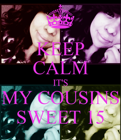 Poster: KEEP CALM IT'S MY COUSINS SWEET 15