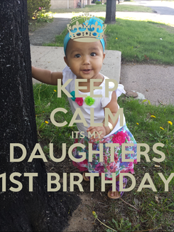 Poster: KEEP CALM ITS MY DAUGHTERS 1ST BIRTHDAY