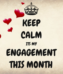 Poster: KEEP CALM ITS MY ENGAGEMENT THIS MONTH