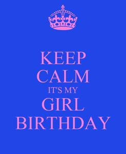 Poster: KEEP CALM IT'S MY GIRL BIRTHDAY