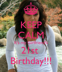 Poster: KEEP CALM It's my Girlfriend's 21st  Birthday!!!