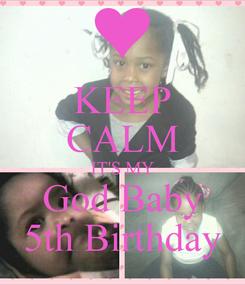 Poster: KEEP CALM IT'S MY God Baby 5th Birthday