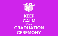 Poster: KEEP CALM it's my GRADUATION CEREMONY