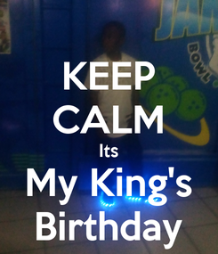 Poster: KEEP CALM Its My King's Birthday