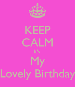 Poster: KEEP CALM It's  My Lovely Birthday
