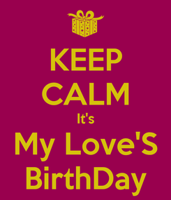 Poster: KEEP CALM It's My Love'S BirthDay